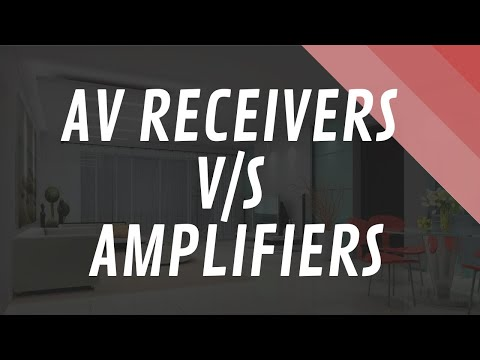 Understanding the difference - AV Receivers and Amplifiers