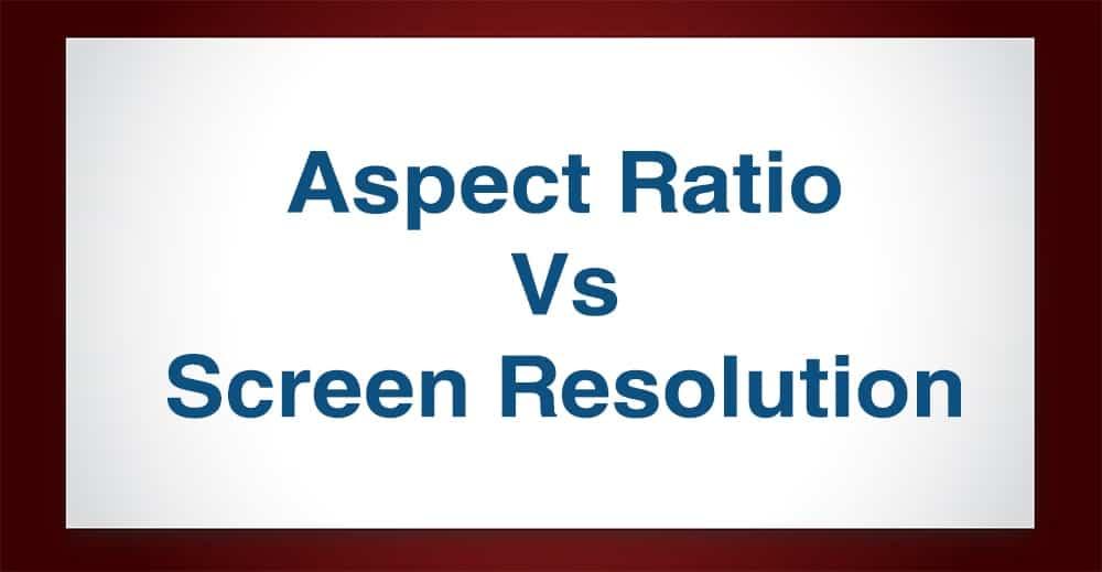 Aspect Ratio vs. Screen Resolution